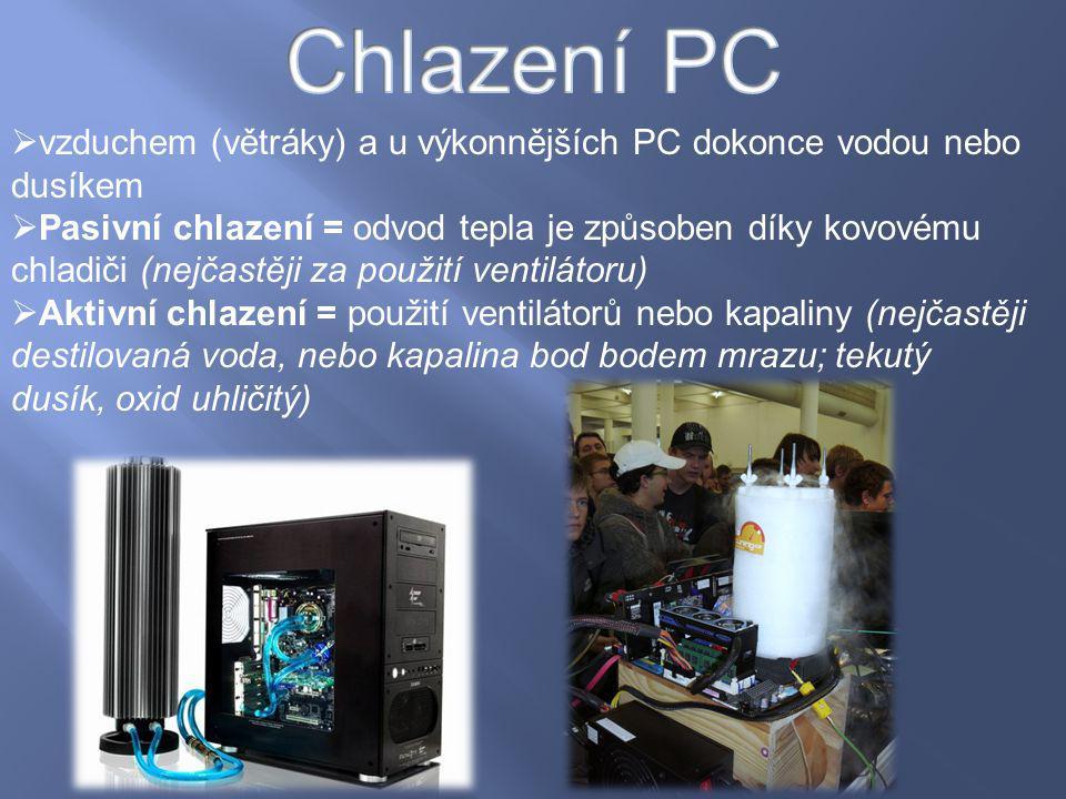  vzduchem (větráky) a u výkonnějších PC dokonce vodou nebo dusíkem  Pasivní chlazení = odvod tepla je způsoben díky kovovému chladiči (nejčastěji za