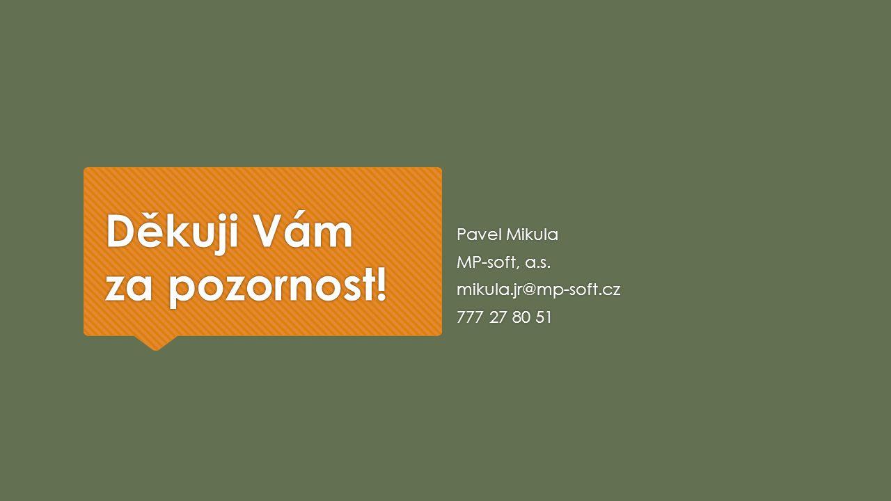 Děkuji Vám za pozornost! Pavel Mikula MP-soft, a.s. mikula.jr@mp-soft.cz 777 27 80 51
