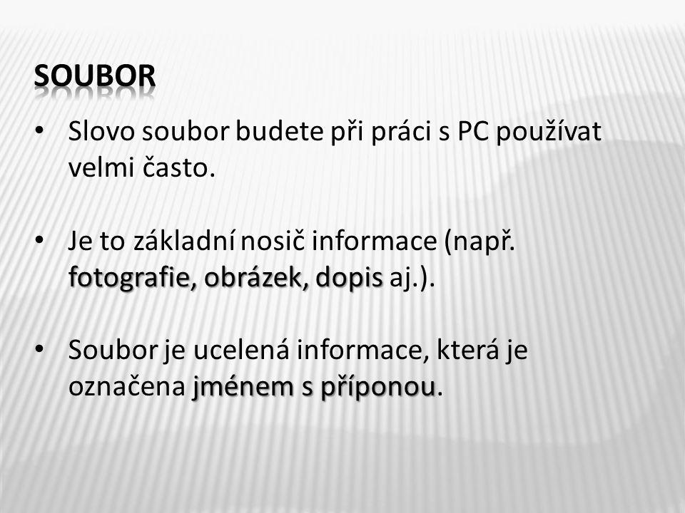 Slovo soubor budete při práci s PC používat velmi často. fotografie, obrázek, dopis Je to základní nosič informace (např. fotografie, obrázek, dopis a