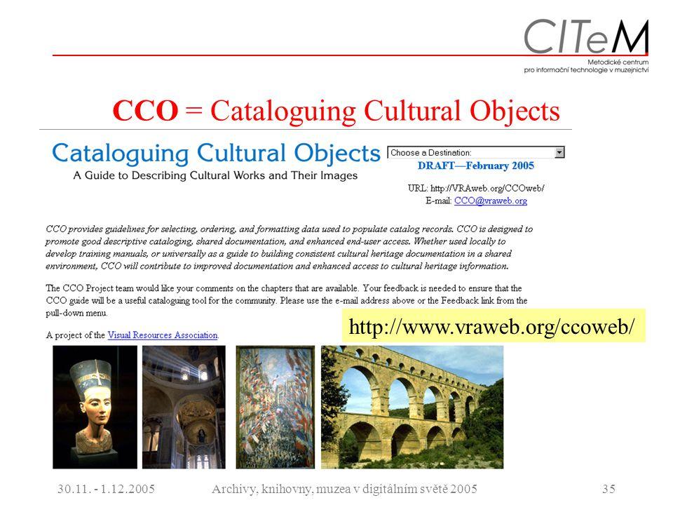 30.11. - 1.12.2005Archivy, knihovny, muzea v digitálním světě 200535 CCO = Cataloguing Cultural Objects http://www.vraweb.org/ccoweb/