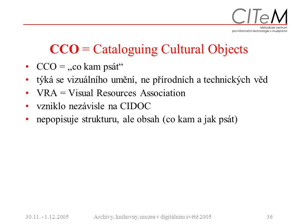 """30.11. - 1.12.2005Archivy, knihovny, muzea v digitálním světě 200536 CCO = Cataloguing Cultural Objects CCO = """"co kam psát"""" týká se vizuálního umění,"""