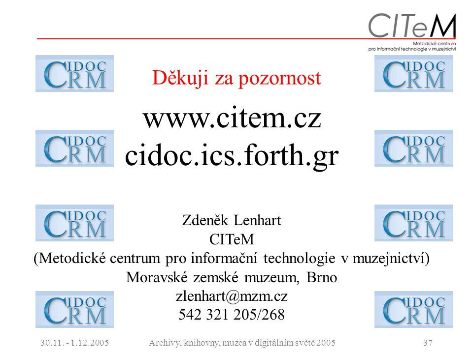 30.11. - 1.12.2005Archivy, knihovny, muzea v digitálním světě 200537 Děkuji za pozornost www.citem.cz cidoc.ics.forth.gr Zdeněk Lenhart CITeM (Metodic