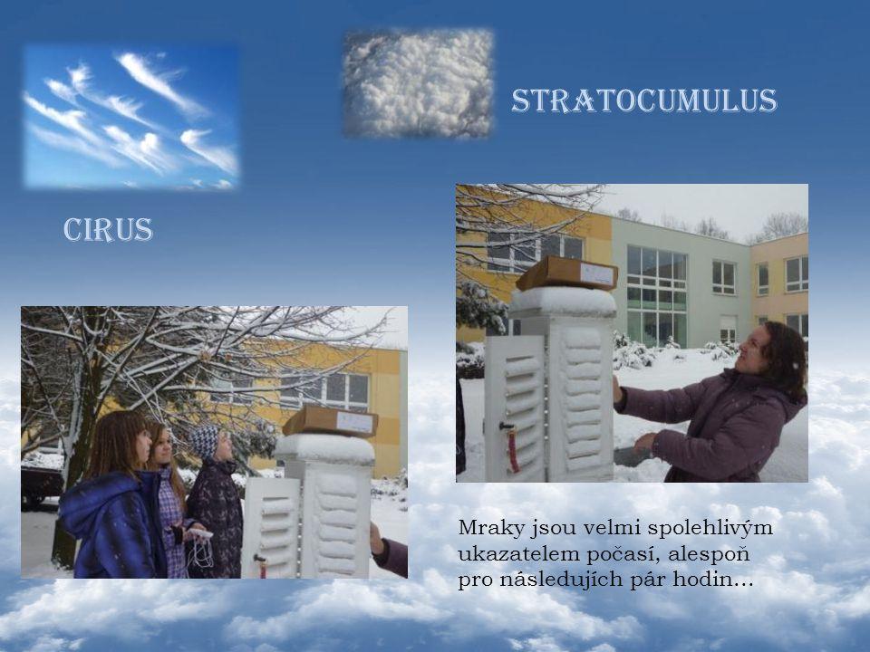 CIRUS STRATOCUMULUS Mraky jsou velmi spolehlivým ukazatelem počasí, alespoň pro následujích pár hodin...
