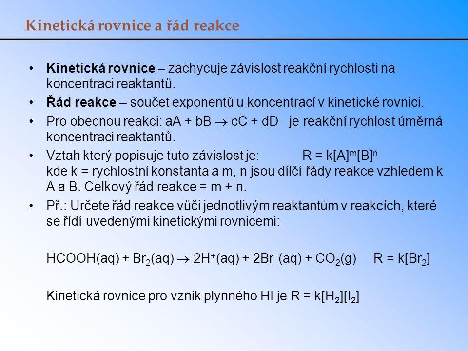 Kinetická rovnice a řád reakce Kinetická rovnice – zachycuje závislost reakční rychlosti na koncentraci reaktantů. Řád reakce – součet exponentů u kon