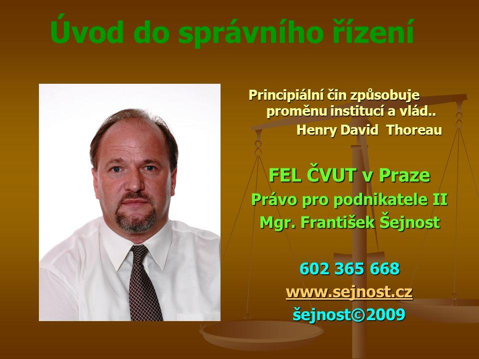 Úvod do správního řízení Principiální čin způsobuje proměnu institucí a vlád.. Henry David Thoreau FEL ČVUT v Praze Právo pro podnikatele II Mgr. Fran