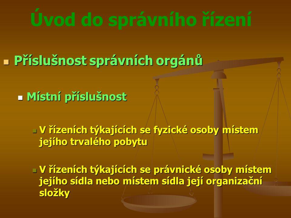 Úvod do správního řízení Příslušnost správních orgánů Příslušnost správních orgánů Místní příslušnost Místní příslušnost V řízeních týkajících se fyzi
