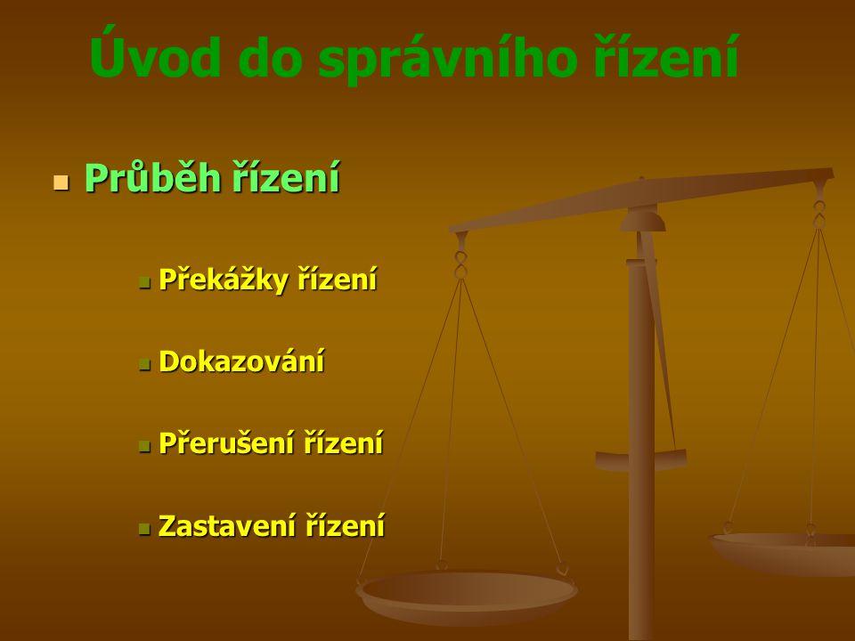 Úvod do správního řízení Průběh řízení Průběh řízení Překážky řízení Překážky řízení Dokazování Dokazování Přerušení řízení Přerušení řízení Zastavení