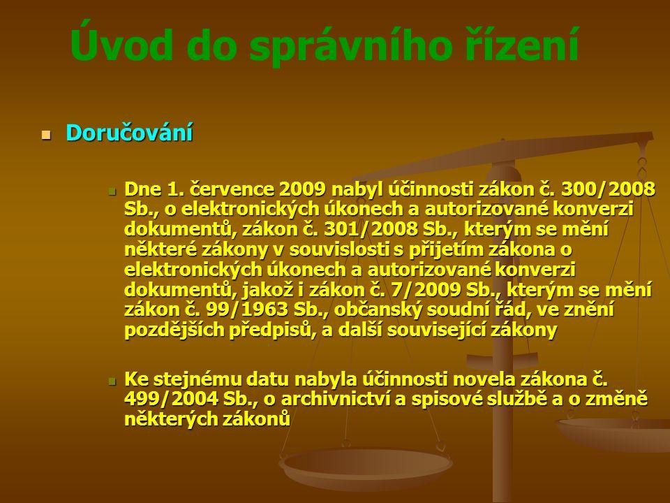 Úvod do správního řízení Doručování Doručování Dne 1. července 2009 nabyl účinnosti zákon č. 300/2008 Sb., o elektronických úkonech a autorizované kon