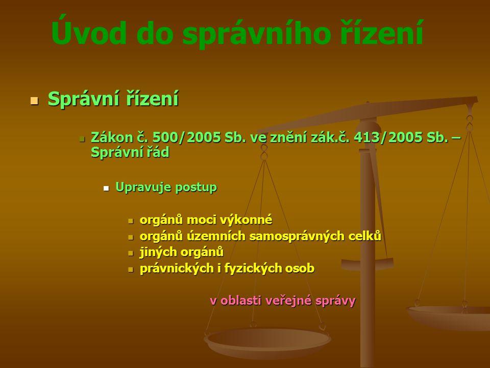 Úvod do správního řízení Správní řízení Správní řízení Zákon č. 500/2005 Sb. ve znění zák.č. 413/2005 Sb. – Správní řád Zákon č. 500/2005 Sb. ve znění