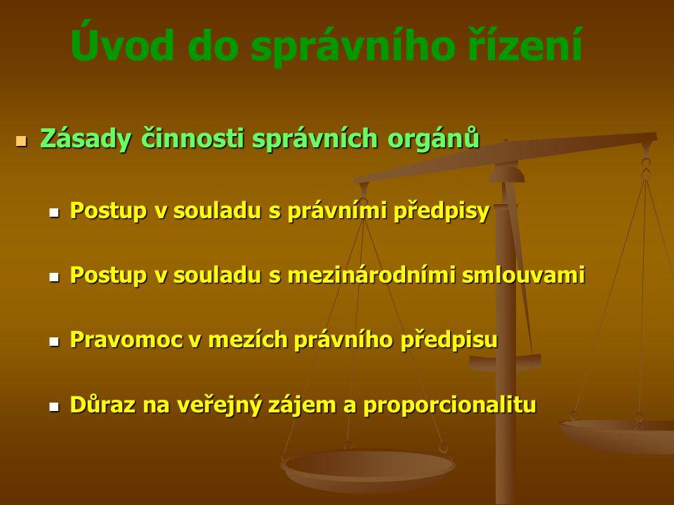 Úvod do správního řízení Zásady činnosti správních orgánů Zásady činnosti správních orgánů Postup v souladu s právními předpisy Postup v souladu s prá