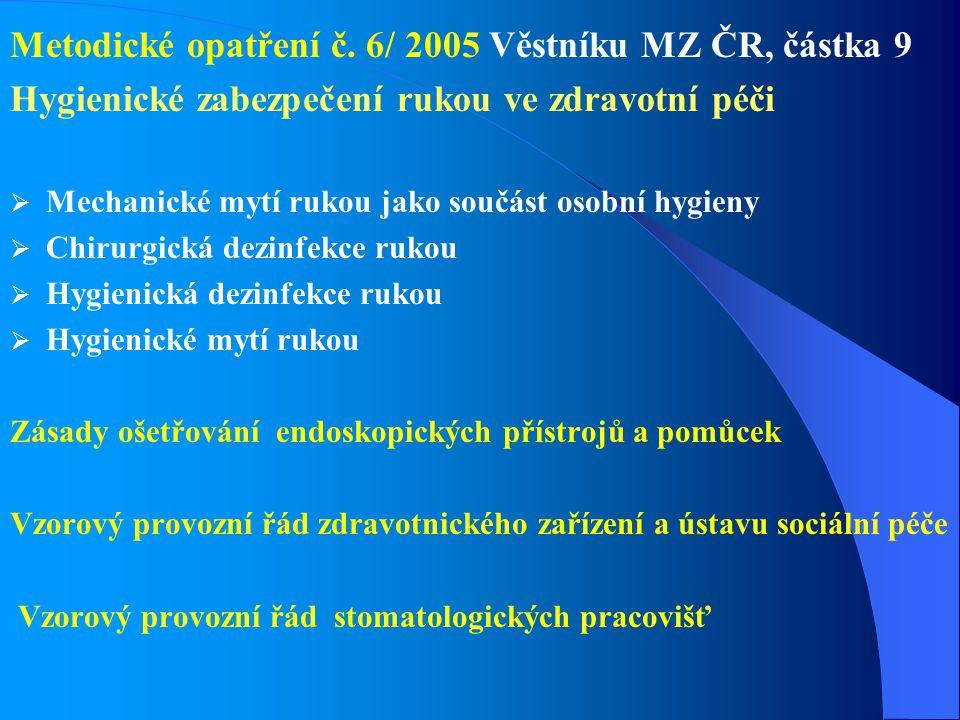 Metodické opatření č. 6/ 2005 Věstníku MZ ČR, částka 9 Hygienické zabezpečení rukou ve zdravotní péči  Mechanické mytí rukou jako součást osobní hygi