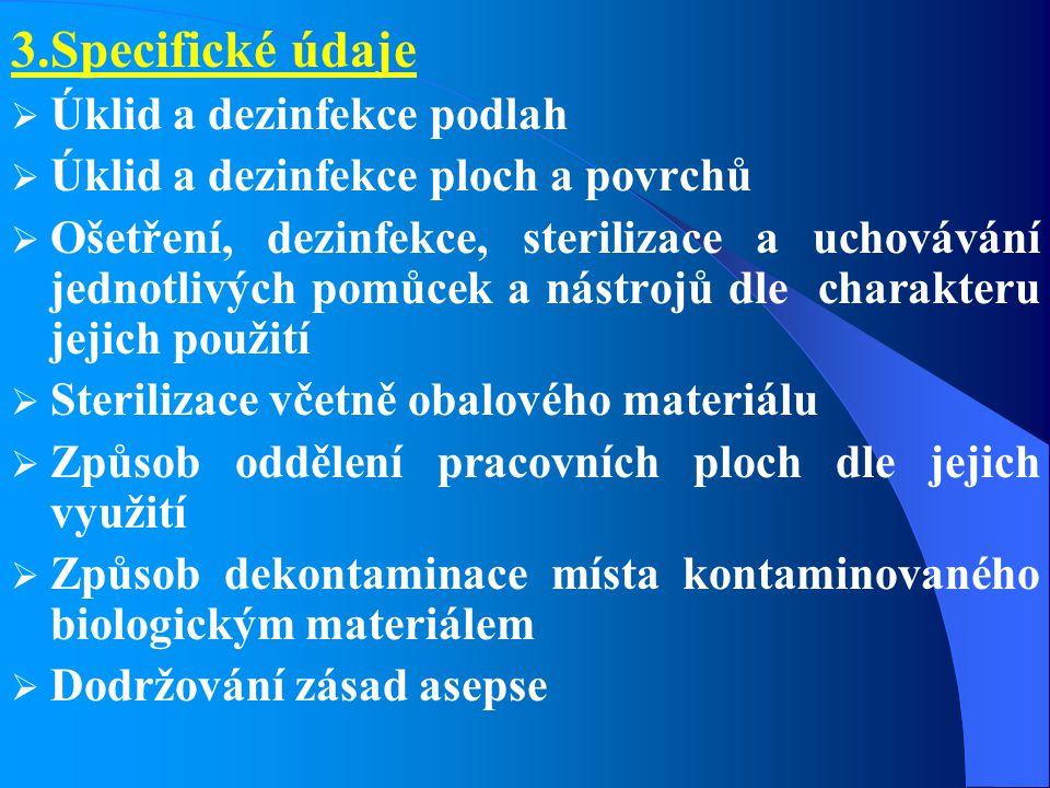 3.Specifické údaje  Úklid a dezinfekce podlah  Úklid a dezinfekce ploch a povrchů  Ošetření, dezinfekce, sterilizace a uchovávání jednotlivých pomů