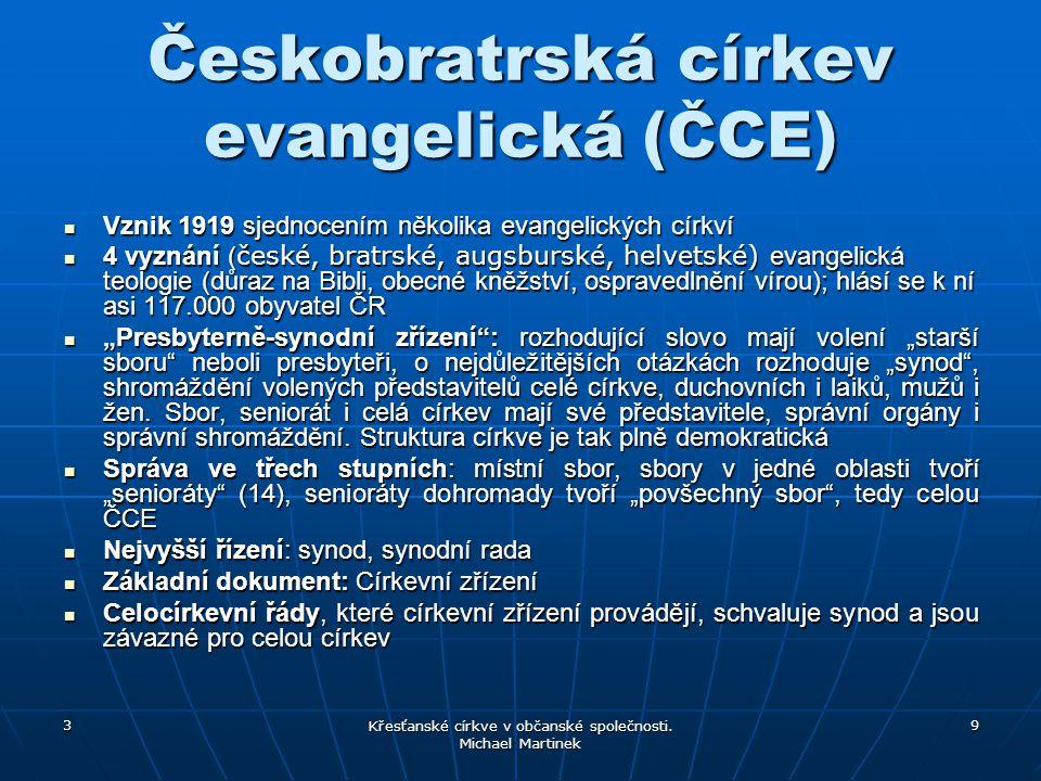 3 Křesťanské církve v občanské společnosti. Michael Martinek 9 Českobratrská církev evangelická (ČCE) Vznik 1919 sjednocením několika evangelických cí