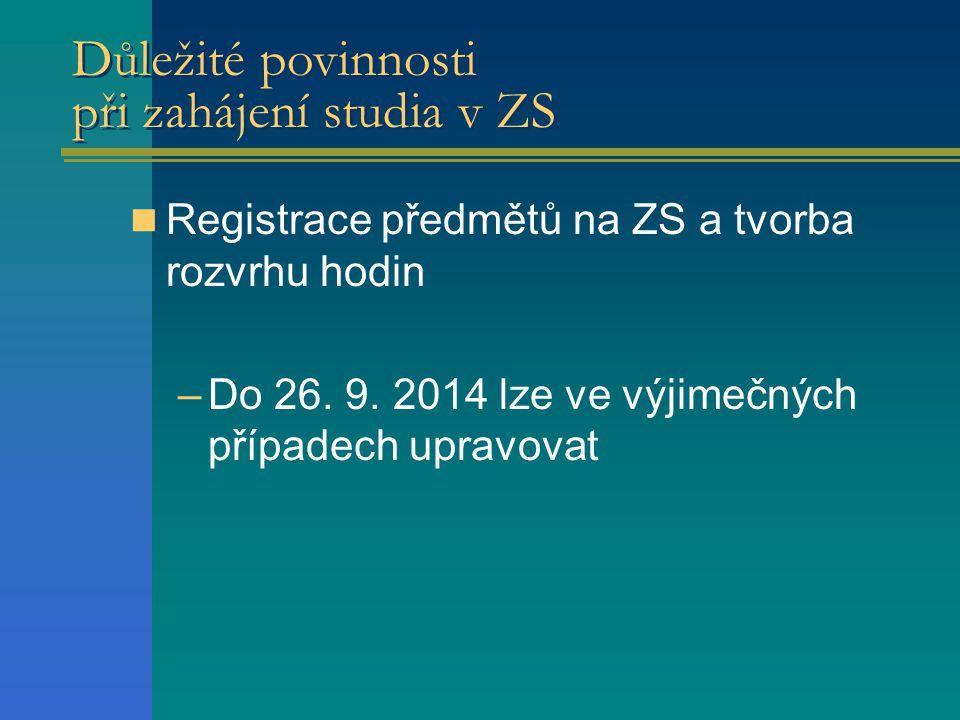 Důležité povinnosti při zahájení studia v ZS Registrace předmětů na ZS a tvorba rozvrhu hodin –Do 26.