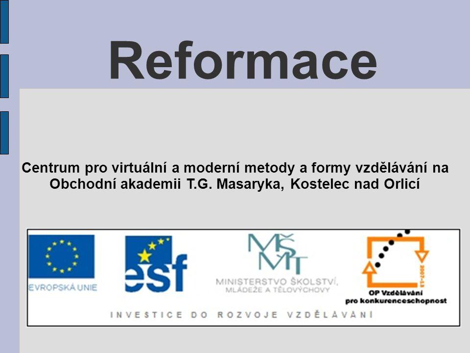 Reformace Náboženské hnutí usilující o nápravu křesťanské církve Předchůdci: Jan Viklef, Jan Hus