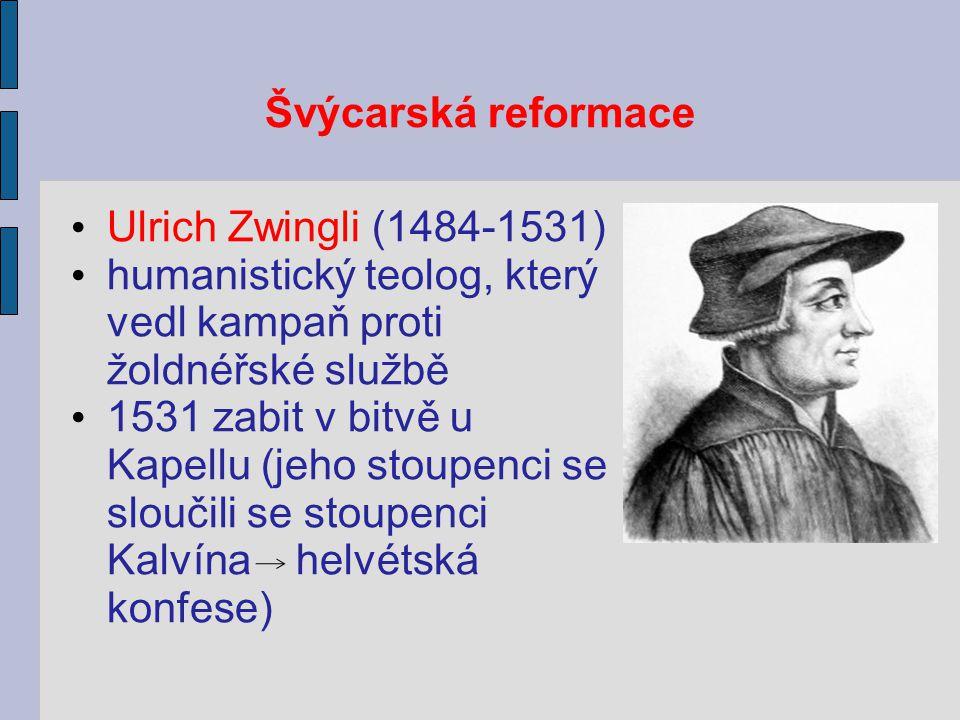 Švýcarská reformace Ulrich Zwingli (1484-1531) humanistický teolog, který vedl kampaň proti žoldnéřské službě 1531 zabit v bitvě u Kapellu (jeho stoupenci se sloučili se stoupenci Kalvína helvétská konfese)