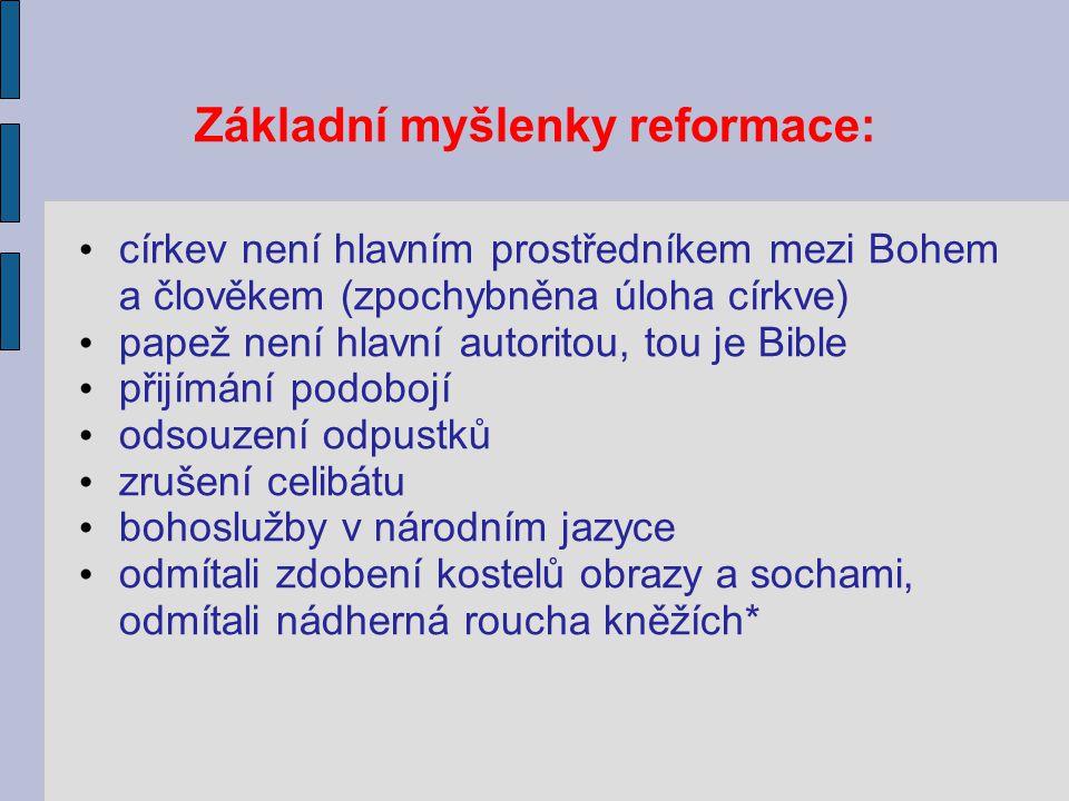 Základní myšlenky reformace: církev není hlavním prostředníkem mezi Bohem a člověkem (zpochybněna úloha církve) papež není hlavní autoritou, tou je Bi