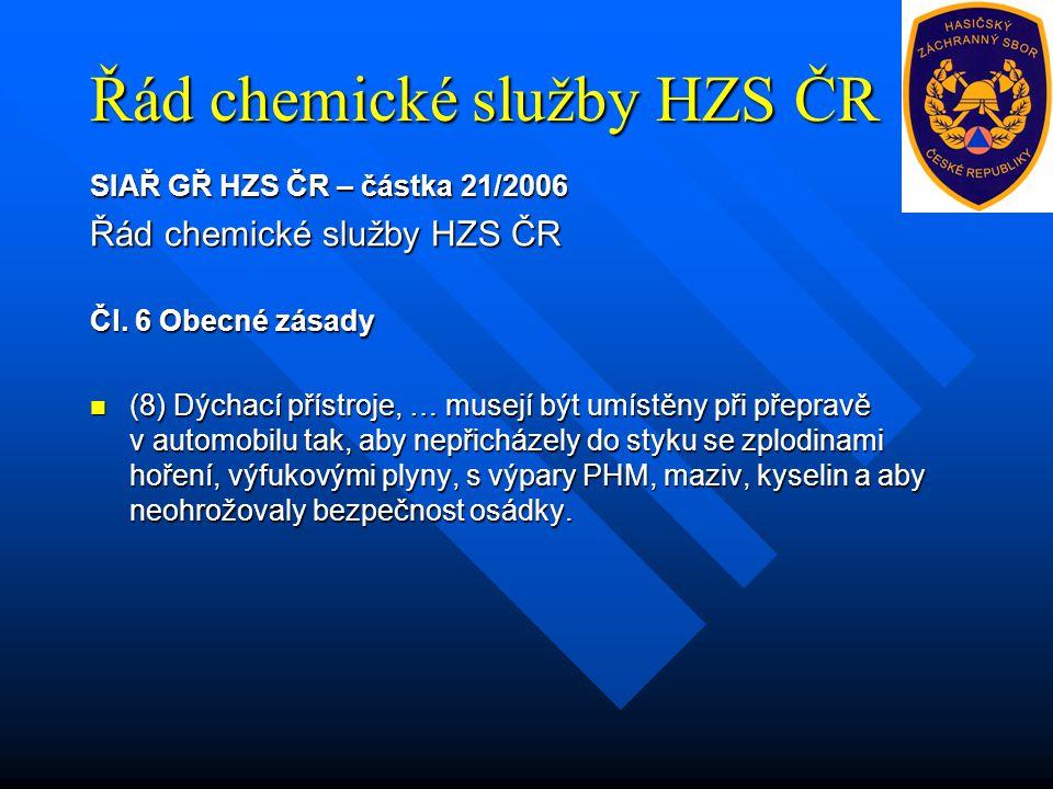 Řád chemické služby HZS ČR SIAŘ GŘ HZS ČR – částka 21/2006 Řád chemické služby HZS ČR Čl. 6 Obecné zásady (8) Dýchací přístroje, … musejí být umístěny