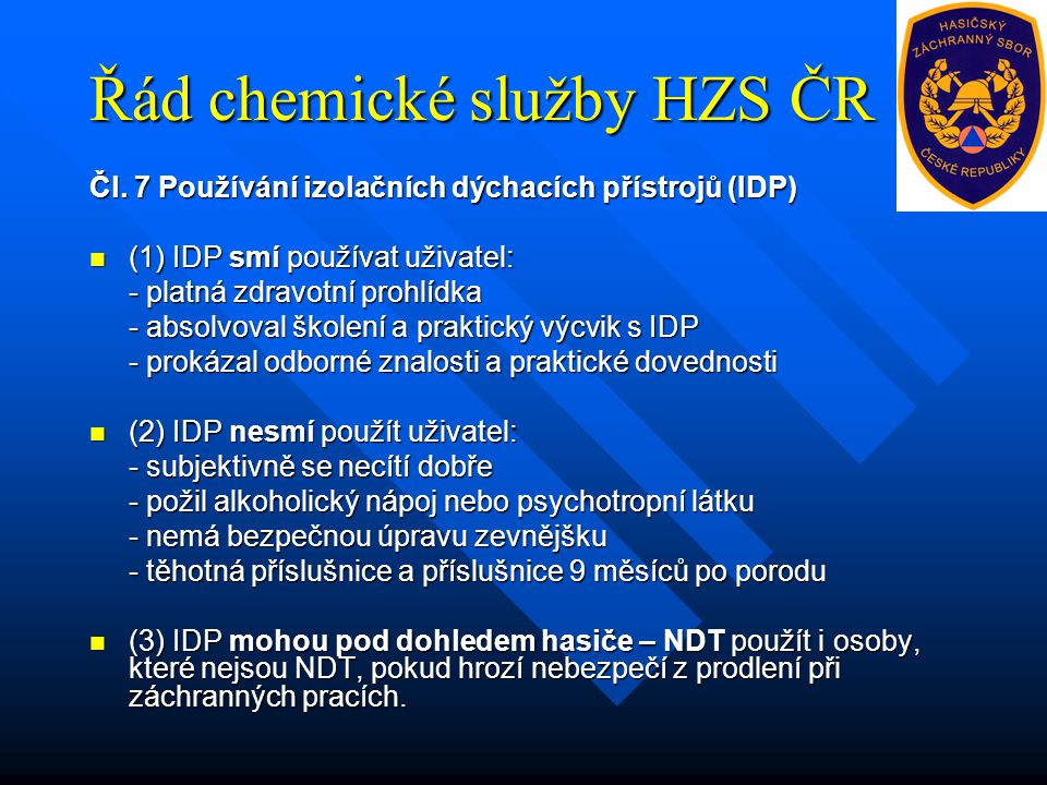 Řád chemické služby HZS ČR Čl. 7 Používání izolačních dýchacích přístrojů (IDP) (1) IDP smí používat uživatel: (1) IDP smí používat uživatel: - platná