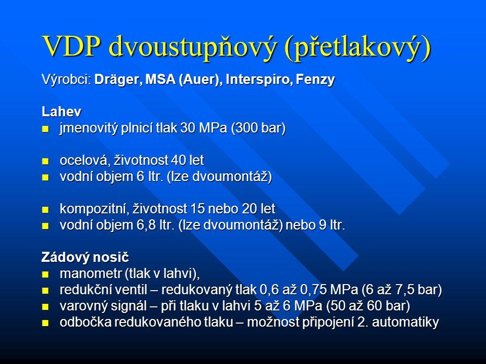 VDP dvoustupňový (přetlakový) Výrobci: Dräger, MSA (Auer), Interspiro, Fenzy Lahev jmenovitý plnicí tlak 30 MPa (300 bar) jmenovitý plnicí tlak 30 MPa (300 bar) ocelová, životnost 40 let ocelová, životnost 40 let vodní objem 6 ltr.