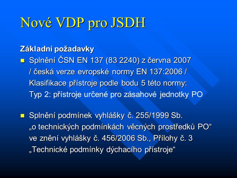 Nové VDP pro JSDH Základní požadavky Splnění ČSN EN 137 (83 2240) z června 2007 Splnění ČSN EN 137 (83 2240) z června 2007 / česká verze evropské normy EN 137:2006 / Klasifikace přístroje podle bodu 5 této normy: T Typ 2: přístroje určené pro zásahové jednotky PO Splnění podmínek vyhlášky č.