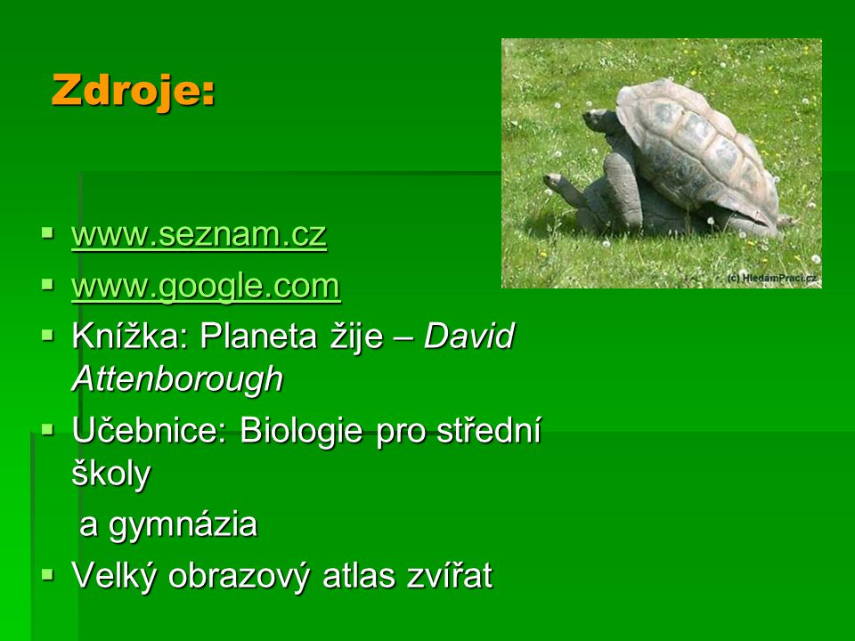 Zdroje:  www.seznam.cz www.seznam.cz  www.google.com www.google.com  Knížka: Planeta žije – David Attenborough  Učebnice: Biologie pro střední ško