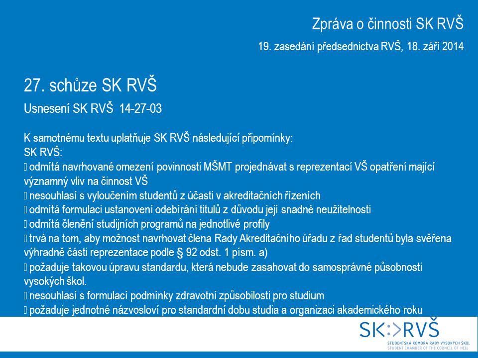 27. schůze SK RVŠ Usnesení SK RVŠ 14-27-03 K samotnému textu uplatňuje SK RVŠ následující připomínky: SK RVŠ:  odmítá navrhované omezení povinnosti M