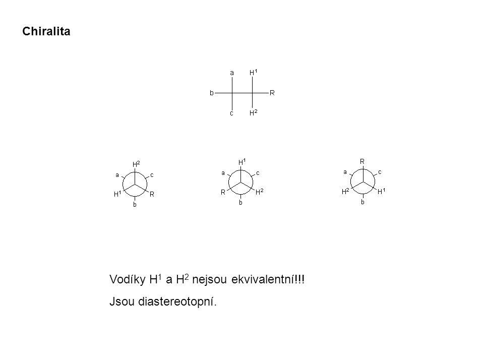 Chiralita Vodíky H 1 a H 2 nejsou ekvivalentní!!! Jsou diastereotopní.