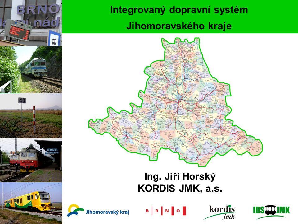 1 Integrovaný dopravní systém Jihomoravského kraje Ing. Jiří Horský KORDIS JMK, a.s.