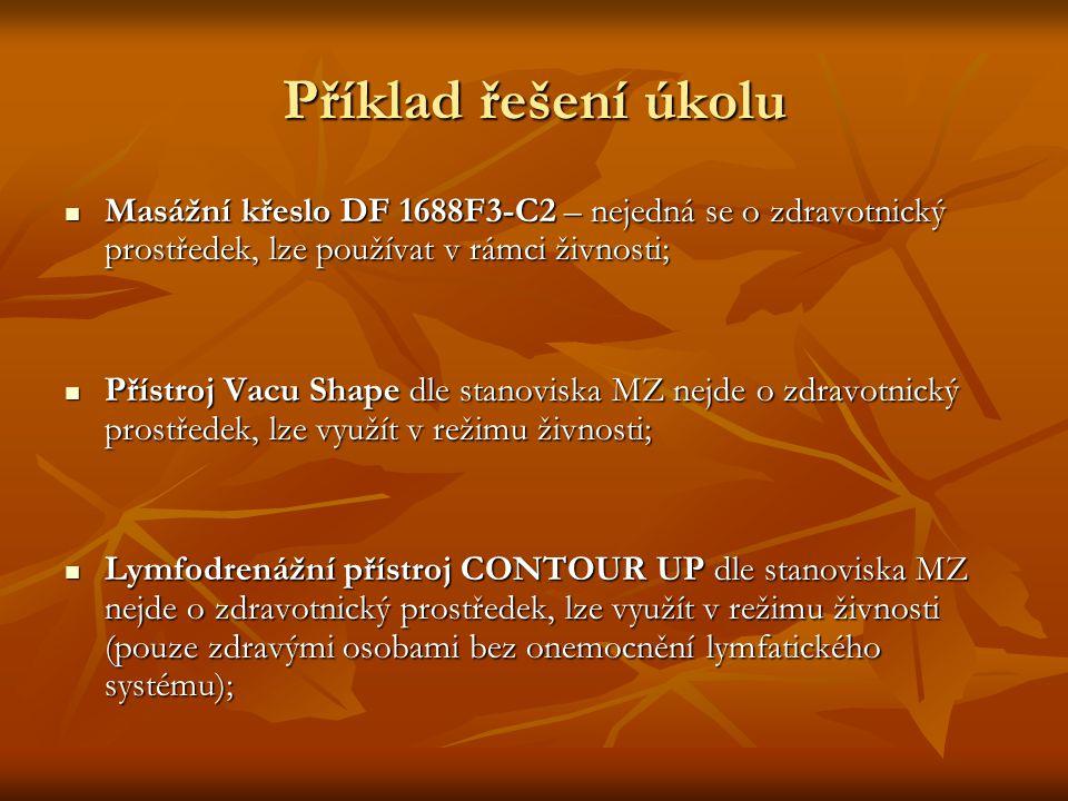 Příklad řešení úkolu Masážní křeslo DF 1688F3-C2 – nejedná se o zdravotnický prostředek, lze používat v rámci živnosti; Masážní křeslo DF 1688F3-C2 – nejedná se o zdravotnický prostředek, lze používat v rámci živnosti; Přístroj Vacu Shape dle stanoviska MZ nejde o zdravotnický prostředek, lze využít v režimu živnosti; Přístroj Vacu Shape dle stanoviska MZ nejde o zdravotnický prostředek, lze využít v režimu živnosti; Lymfodrenážní přístroj CONTOUR UP dle stanoviska MZ nejde o zdravotnický prostředek, lze využít v režimu živnosti (pouze zdravými osobami bez onemocnění lymfatického systému); Lymfodrenážní přístroj CONTOUR UP dle stanoviska MZ nejde o zdravotnický prostředek, lze využít v režimu živnosti (pouze zdravými osobami bez onemocnění lymfatického systému);