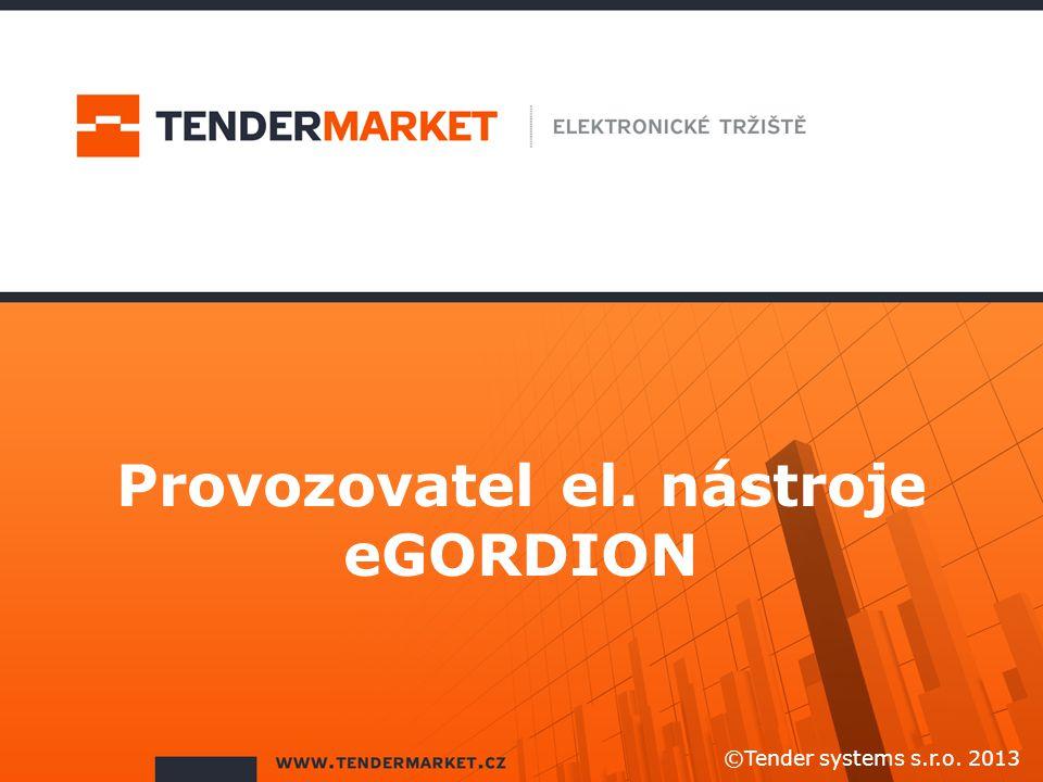 Provozovatel el. nástroje eGORDION ©Tender systems s.r.o. 2013