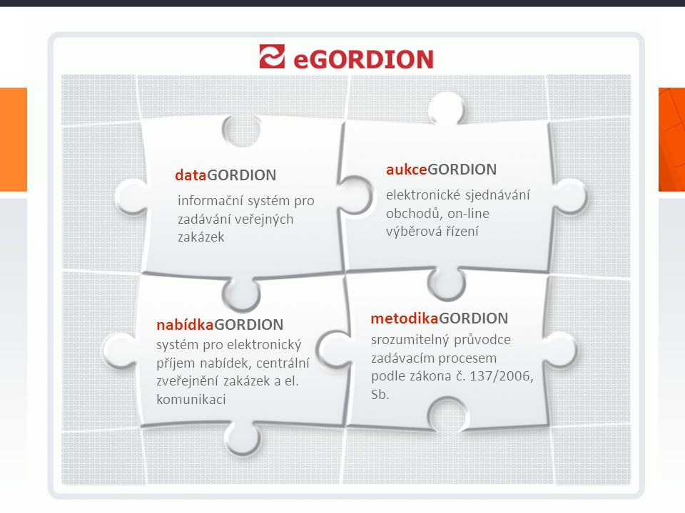 eGORDION © Tender systems s.r.o. 2013 14 dataGORDION aukceGORDION nabídkaGORDION metodikaGORDION informační systém pro zadávání veřejných zakázek sroz
