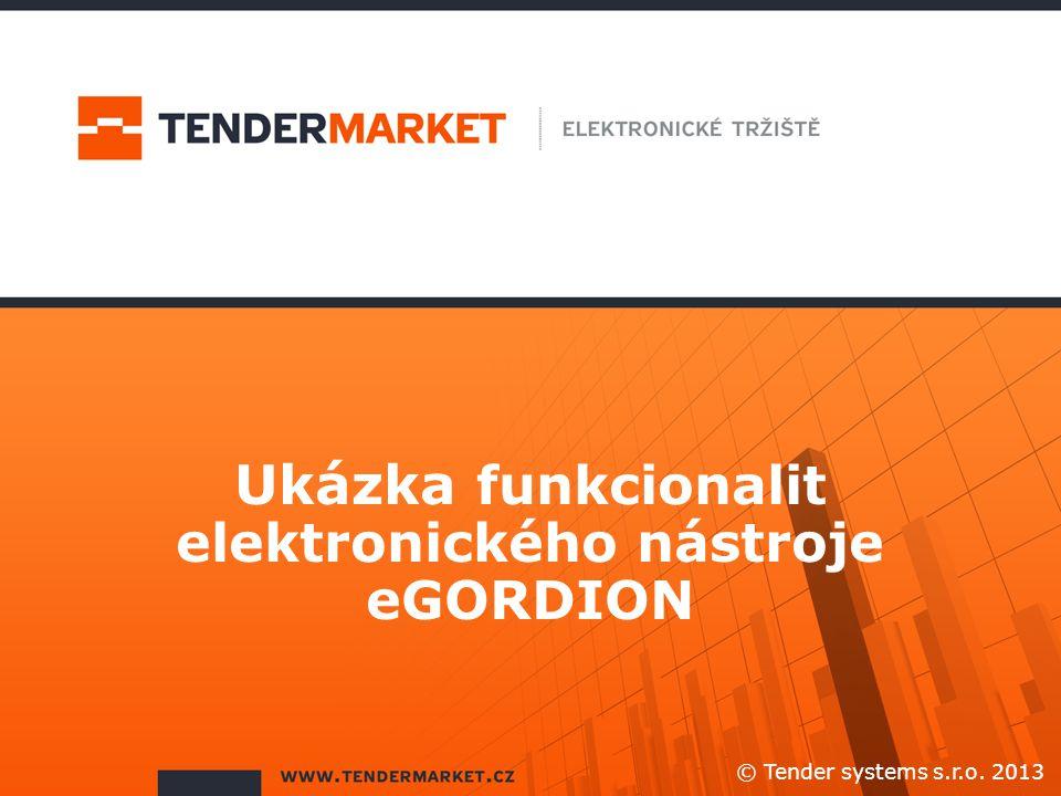 Ukázka funkcionalit elektronického nástroje eGORDION © Tender systems s.r.o. 2013
