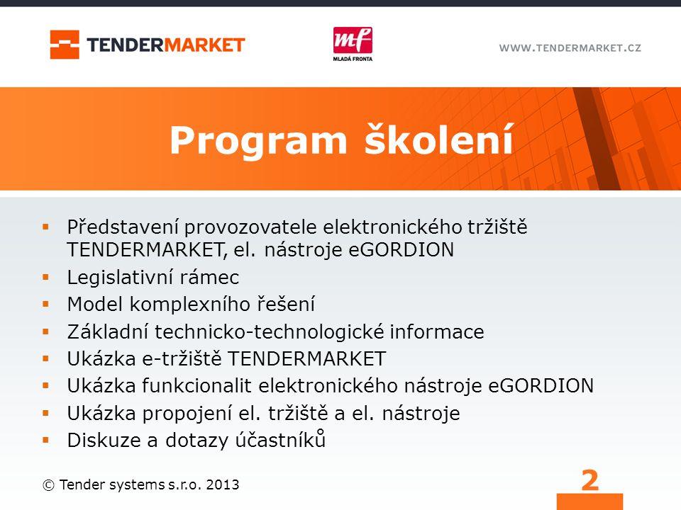 Program školení  Představení provozovatele elektronického tržiště TENDERMARKET, el. nástroje eGORDION  Legislativní rámec  Model komplexního řešení