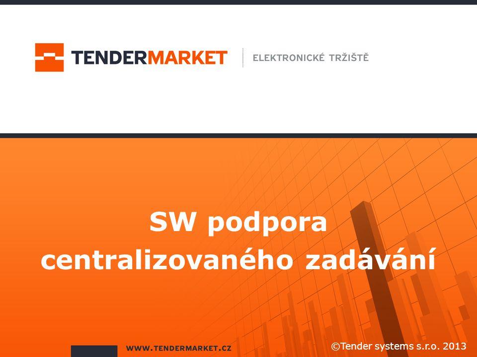 SW podpora centralizovaného zadávání ©Tender systems s.r.o. 2013