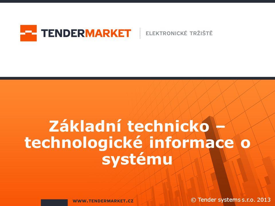 Základní technicko – technologické informace o systému © Tender systems s.r.o. 2013