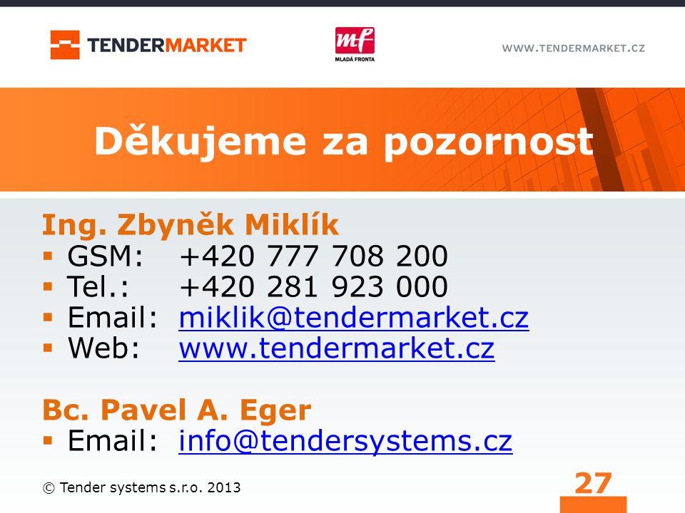 Děkujeme za pozornost Ing. Zbyněk Miklík  GSM: +420 777 708 200  Tel.: +420 281 923 000  Email: miklik@tendermarket.czmiklik@tendermarket.cz  Web: