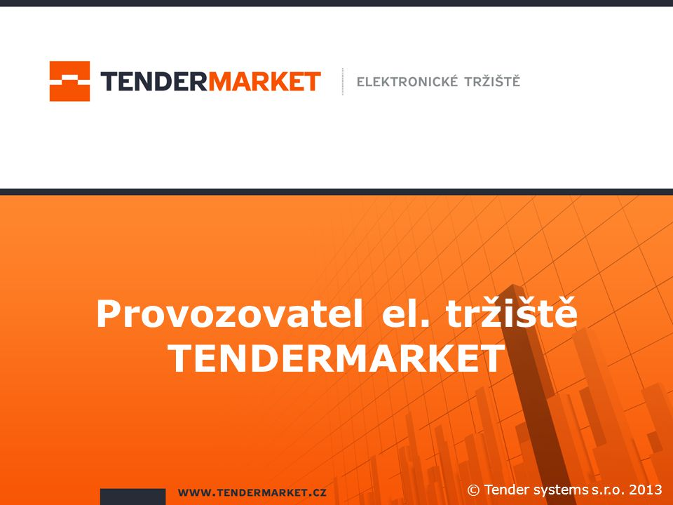 Provozovatel el. tržiště TENDERMARKET © Tender systems s.r.o. 2013