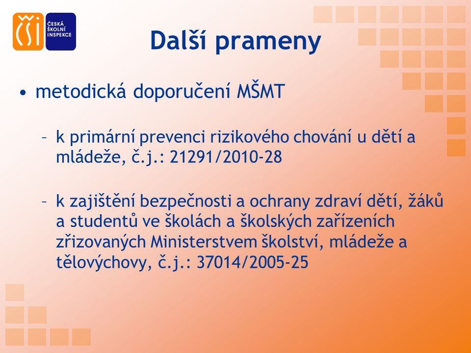 Další prameny metodická doporučení MŠMT –k primární prevenci rizikového chování u dětí a mládeže, č.j.: 21291/2010-28 –k zajištění bezpečnosti a ochra