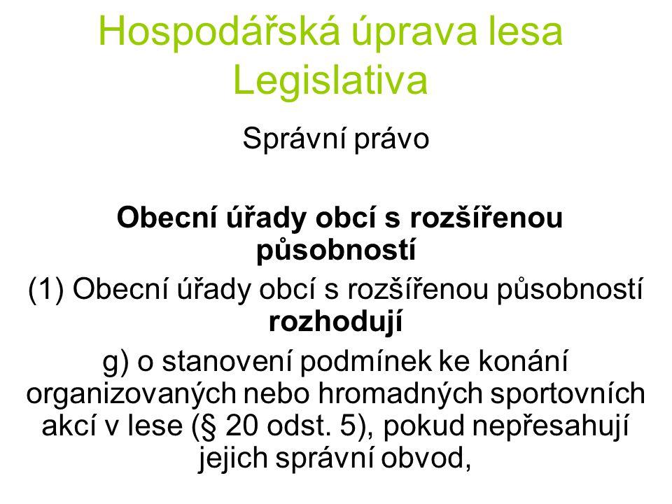 Hospodářská úprava lesa Legislativa Správní právo Obecní úřady obcí s rozšířenou působností (1) Obecní úřady obcí s rozšířenou působností rozhodují g) o stanovení podmínek ke konání organizovaných nebo hromadných sportovních akcí v lese (§ 20 odst.