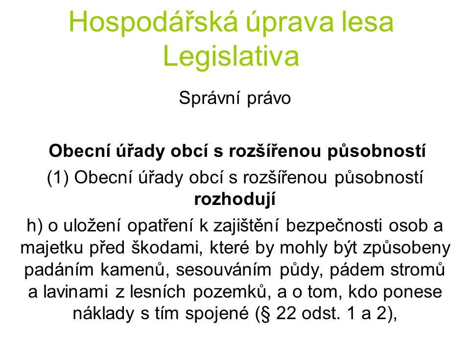 Hospodářská úprava lesa Legislativa Správní právo Obecní úřady obcí s rozšířenou působností (1) Obecní úřady obcí s rozšířenou působností rozhodují h)