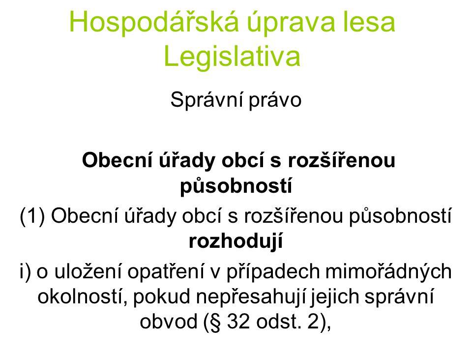 Hospodářská úprava lesa Legislativa Správní právo Obecní úřady obcí s rozšířenou působností (1) Obecní úřady obcí s rozšířenou působností rozhodují i)
