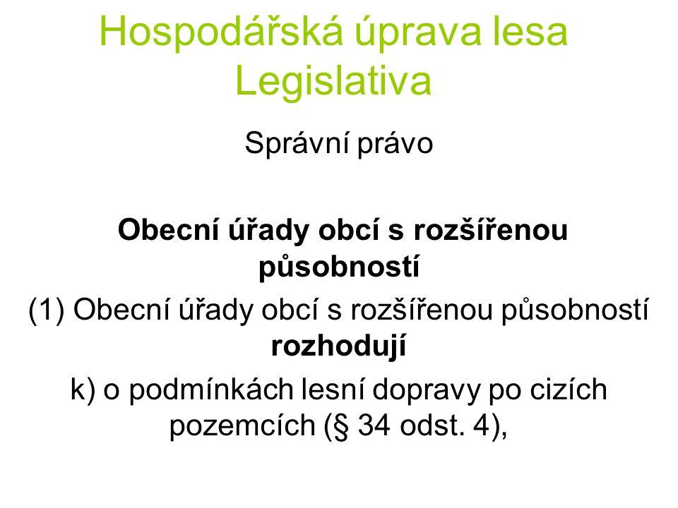 Hospodářská úprava lesa Legislativa Správní právo Obecní úřady obcí s rozšířenou působností (1) Obecní úřady obcí s rozšířenou působností rozhodují k)
