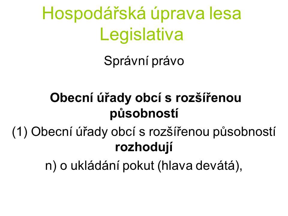 Hospodářská úprava lesa Legislativa Správní právo Obecní úřady obcí s rozšířenou působností (1) Obecní úřady obcí s rozšířenou působností rozhodují n) o ukládání pokut (hlava devátá),
