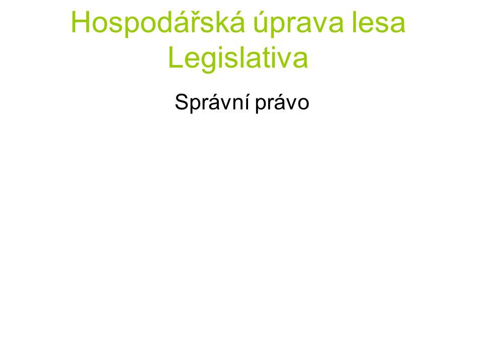 Hospodářská úprava lesa Legislativa Správní právo