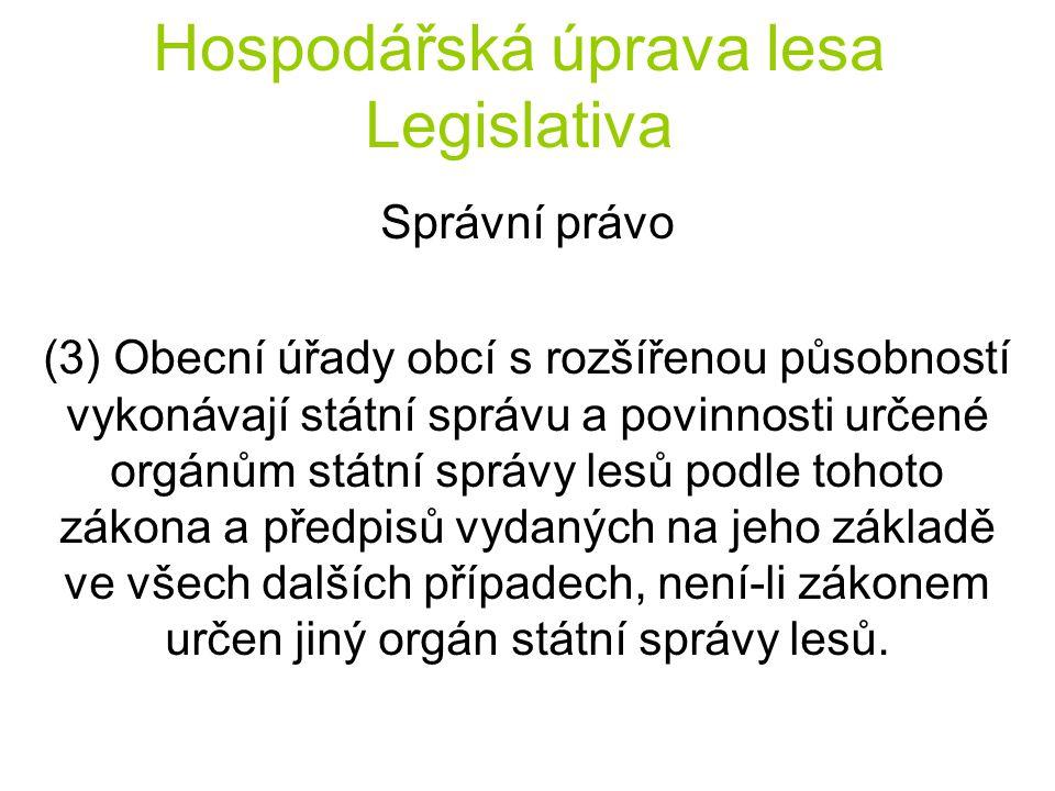 Hospodářská úprava lesa Legislativa Správní právo (3) Obecní úřady obcí s rozšířenou působností vykonávají státní správu a povinnosti určené orgánům s