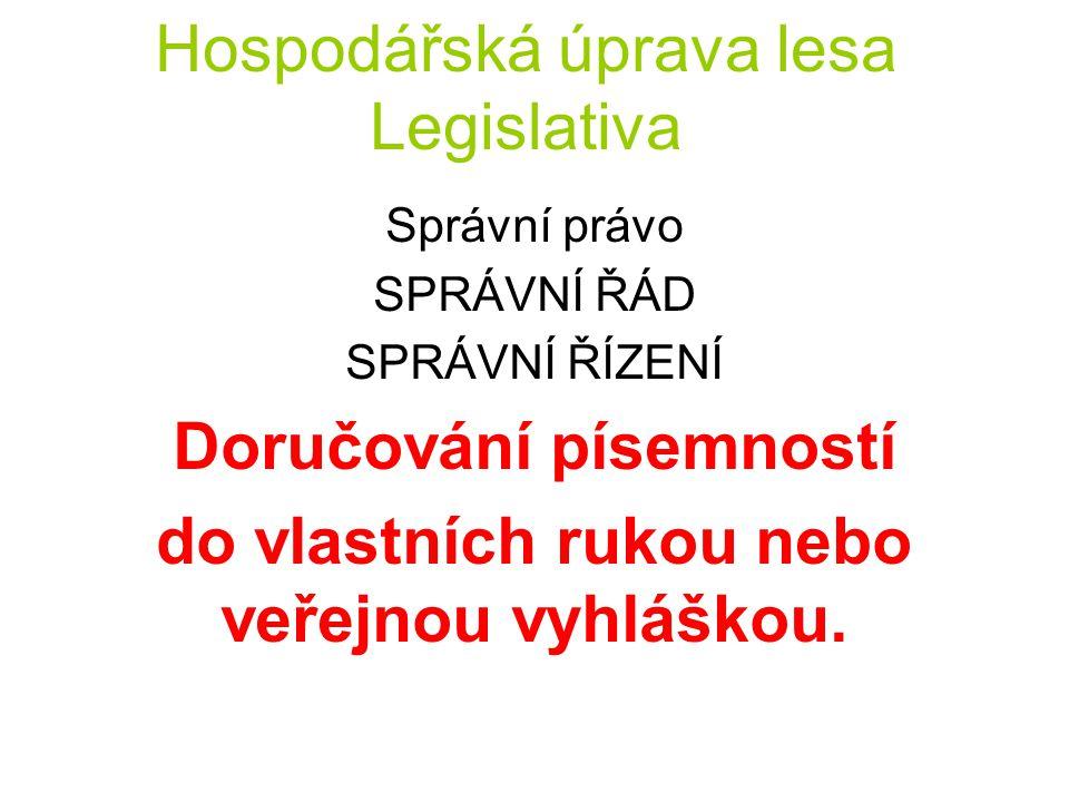 Hospodářská úprava lesa Legislativa Správní právo SPRÁVNÍ ŘÁD SPRÁVNÍ ŘÍZENÍ Doručování písemností do vlastních rukou nebo veřejnou vyhláškou.