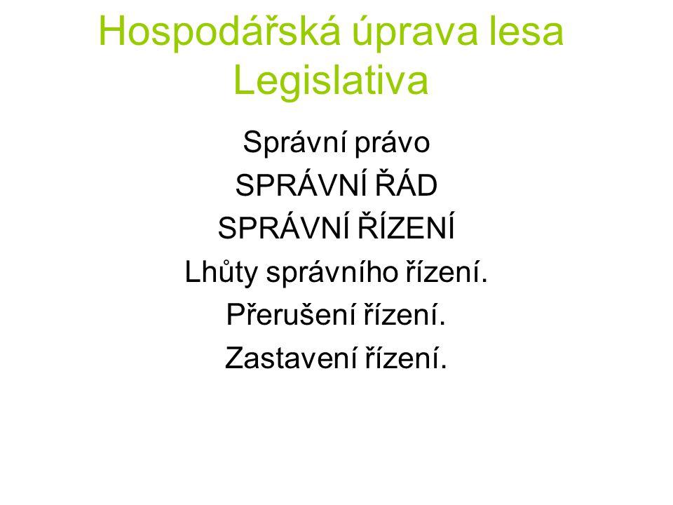 Hospodářská úprava lesa Legislativa Správní právo SPRÁVNÍ ŘÁD SPRÁVNÍ ŘÍZENÍ Lhůty správního řízení. Přerušení řízení. Zastavení řízení.