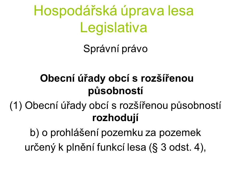 Hospodářská úprava lesa Legislativa Správní právo Obecní úřady obcí s rozšířenou působností (1) Obecní úřady obcí s rozšířenou působností rozhodují c) o dělení lesních pozemků, při kterém výměra jednoho dílu klesne pod 1 ha (§ 12 odst.