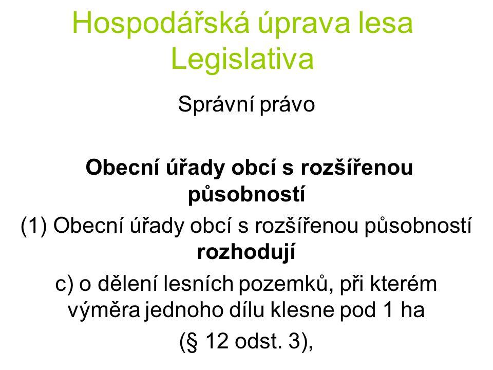 Hospodářská úprava lesa Legislativa Správní právo Ministerstvo (3) Ministerstvo (4) V lesích národních parků a jejich ochranných pásmech vykonává působnost krajského úřadu a ministerstva Ministerstvo životního prostředí.